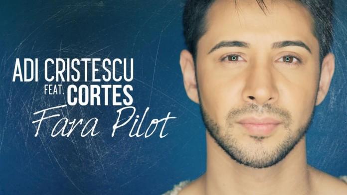 Piesa noua de la Adi Cristescu feat Cortes Fara Pilot